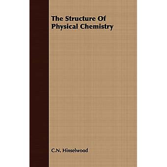 The Structure Of Physical Chemistry by Hinselwood & C.N.
