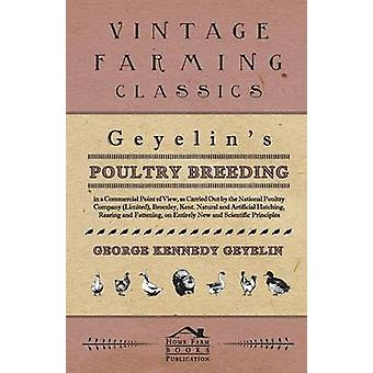 Geyelins Poultry Breeding In A Commercial Point Of View As Carried Out By The National Poultry Company Limited Bromley Kent. Natural And Artificial Hatching Rearing And Fattening On Entirely by Geyelin & George Kennedy