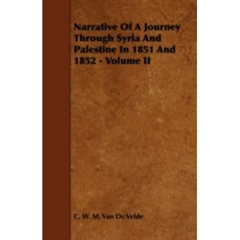 Narrative of a Journey Through Syria and Palestine in 1851 and 1852  Volume II by Velde & C. W. M. Van De