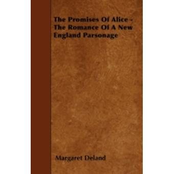 The Promises of Alice  The Romance of a New England Parsonage by Deland & Margaret