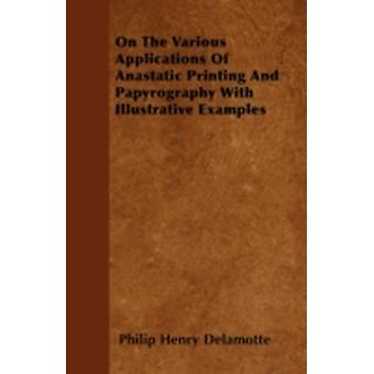 On The Various Applications Of Anastatic Printing And Papyrography With Illustrative Examples by Delamotte & Philip Henry