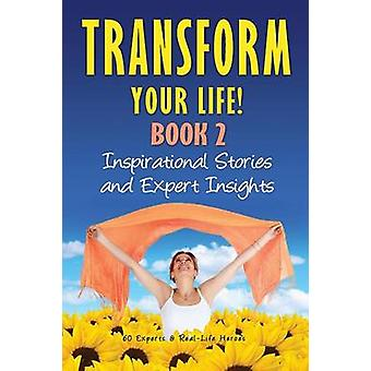 Transform Your Life BOOK 2 Inspirational Stories and Expert Insights by Rivera & Natalie