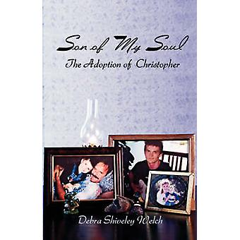 Son of My Soul  The Adoption of Christopher by Welch & Debra Shiveley