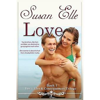 LOVE Love Lies  Consequences Trilogy Bk1 by Elle & Susan