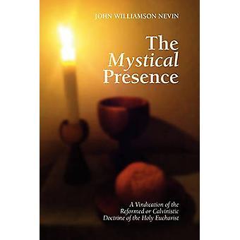 The Mystical Presence by Nevin & John W.