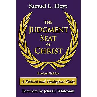 The Judgment Seat of Christ A Biblical and Theological Study by Hoyt & Samuel L.