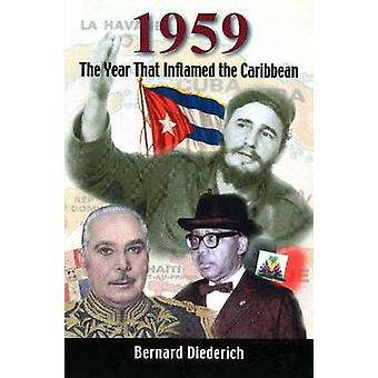 1959 - The Year That Inflamed the Caribbean by Bernard Diederich - 978