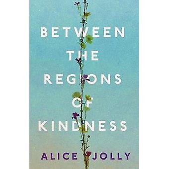 Between the Regions of Kindness by Alice Jolly - 9781783524990 Book