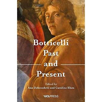 Botticelli Past and Present by Ana Debenedetti - 9781787354609 Book