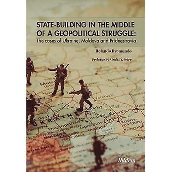 State Building in the Middle of a Geopolitical Struggle - The Cases of