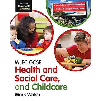 WJEC GCSE Health and Social Care - and Childcare by Mark Walsh - 9781