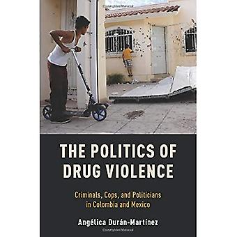 The Politics of Drug Violence: Criminals, Cops, and Politicians in Colombia� and Mexico