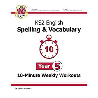 New KS2 English 10Minute Weekly Workouts Spelling  Vocabulary  Year 5 by Books & CGP