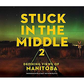 Stuck in the Middle 2 - Defining Views of Manitoba by Bartley Kives -