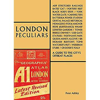 London Peculiars - A Guide to the City's Offbeat Places by Peter Ashle