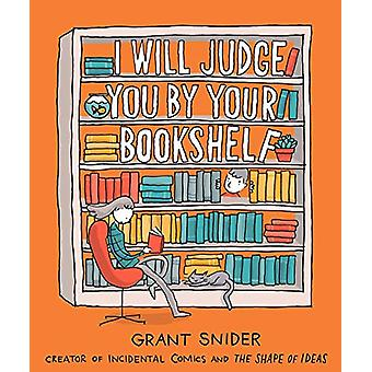 I Will Judge You by Your Bookshelf by Grant Snider - 9781419737114 Bo