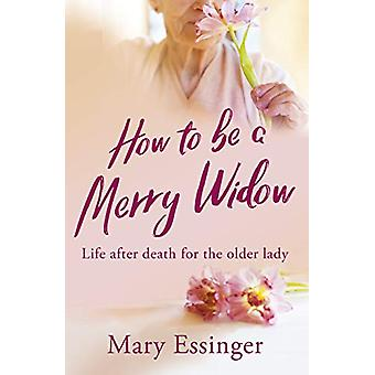 How to be a Merry Widow - Life after death for the older lady by Mary