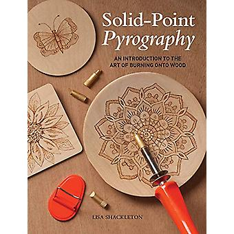 Solid-Point Pyrography - An Introduction to the Art of Burning onto Wo