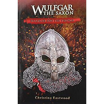 Wulfgar and the Vikings by Christina Eastwood - 9781912522613 Book