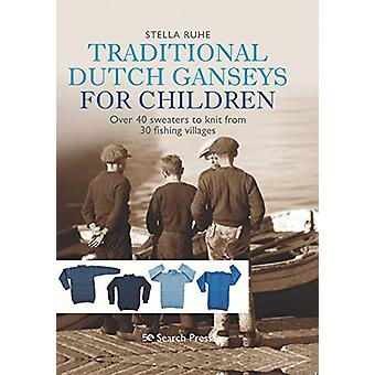 Traditional Dutch Ganseys for Children - Over 40 Sweaters to Knit from