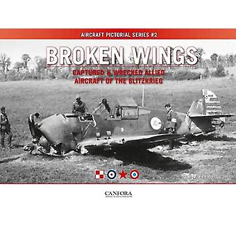 Broken Wings - Captured & Wrecked Aircraft of the Blitzkrieg by To