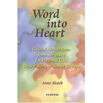 Word Into Heart: Guided Meditations from Scripture for Personal Use, Group Work,