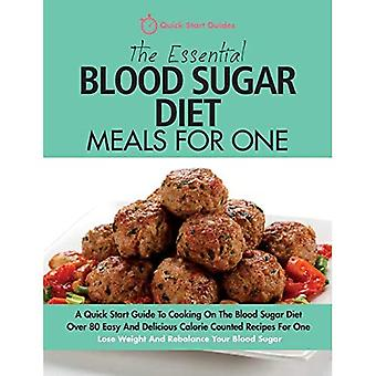 The Essential Blood Sugar Diet Meals For One: A Quick Start Guide To Cooking On The Blood Sugar� Diet. Over 80 Easy And Delicious Calorie Counted Recipes For One. Lose Weight And Rebalance Your Blood Sugar.