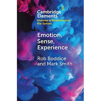 Emotion Sense Experience by Boddice & Rob Freie Universitat BerlinSmith & Mark University of South Carolina