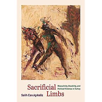 Sacrificial Limbs: Masculinity, Disability, and� Political Violence in Turkey