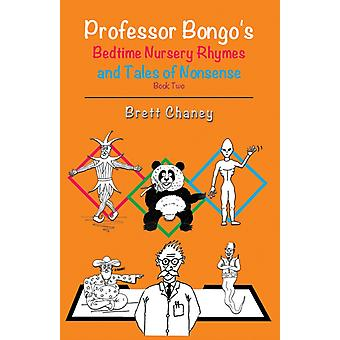 Professor Bongos Bedtime Nursery Rhymes and Tales of Nonsense Book Two di Brett Chaney