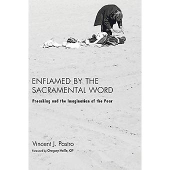 Enflamed by the Sacramental Word - Preaching and the Imagination of th