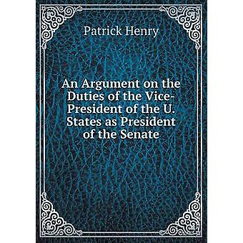 An Argument on the Duties of the Vice-President of the U. States as P