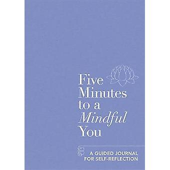 Five Minutes to a Mindful You A guided journal for selfreflection