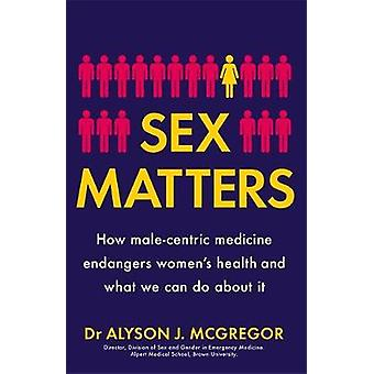 Sex Matters How malecentric medicine endangers women's health and what we can do about it