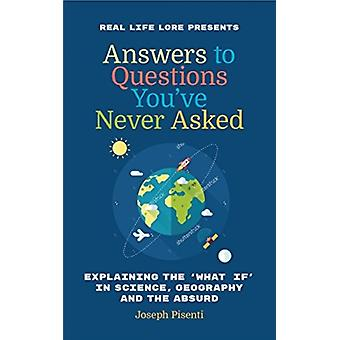 Answers to Questions Youve Never Asked by Pisenti & Joseph