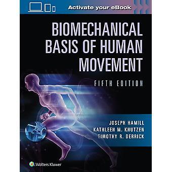 Biomechanical Basis of Human Movement by Joseph Hamill & Kathleen Knutzen & Timothy Derrick