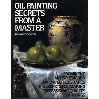 Oil Painting Secrets From A Master by Cateura & Linda