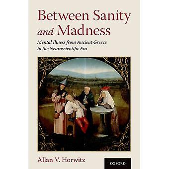 Järjen ja hulluuden välillä Mielenterveyssairaudet antiikin Kreikasta Allan V Horwitzin neurotieteelliseen aikakauteen