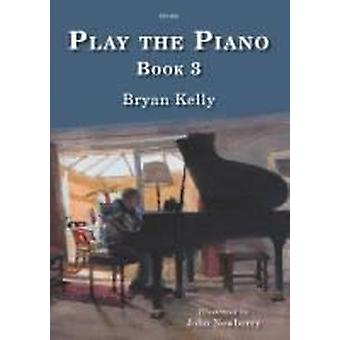 Spela Pianoboken 3 Bryan Kelly Artist: John Newberry Spartan Press