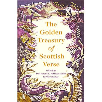 The Golden Treasury of Scottish Verse by Edited by Kathleen Jamie & Edited by Don Paterson & Edited by Peter Mackay