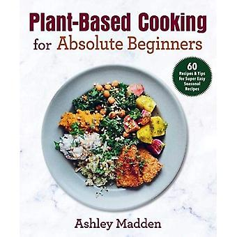 PlantBased Cooking for Absolute Beginners by Therese Elgquist
