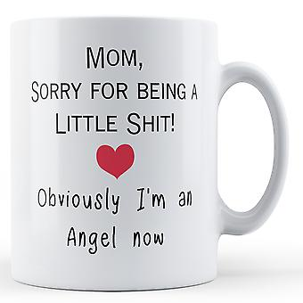 Mor, bedrøvelig nemlig er en lille Sh * t! Jeg er naturligvis en engel nu trykt krus