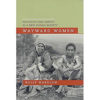 Eigensinnigen Frauen - Sexualität und Agentur in Neu-Guinea Gesellschaft von Holly
