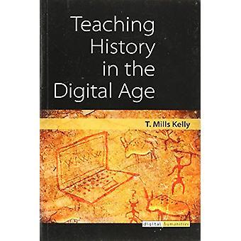 Undervisning i historie i den digitale tidsalder af T. Mills Kelly - 9780472036769