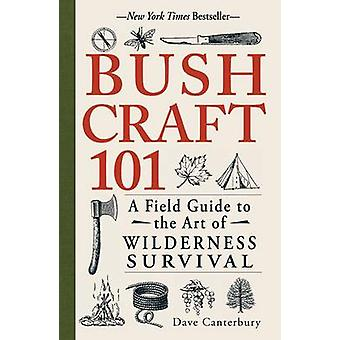Bushcraft 101 - A Field Guide to the Art of Wilderness Survival by Dav