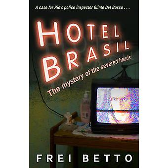 Hotel Brasil - The Mystery of the Severed Heads by Frei Betto - Jethro