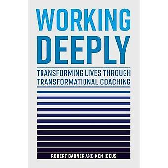 Werken diep - transformeren leven via het transformationele Coaching