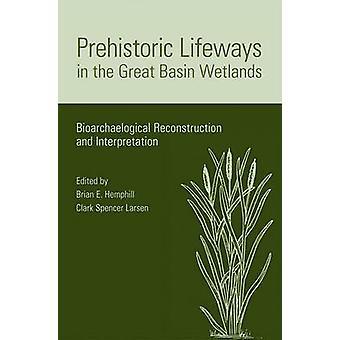 Prehistoric Lifeways in the Great Basin Wetlands - Bioarchaeologial Re
