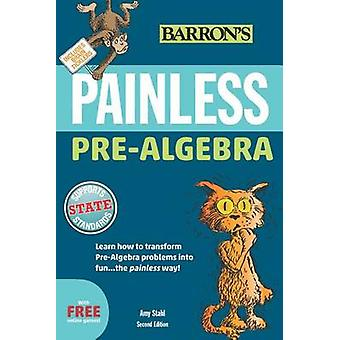 Painless Prealgebra (2nd Revised edition) by Amy Stahl - 978143800773