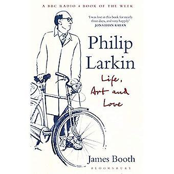 Philip Larkin: Livet, konst och kärlek